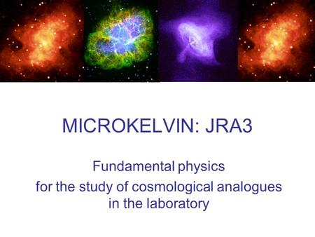 MICROKELVIN: JRA3 Fundamental physics for the study of cosmological analogues in the laboratory.