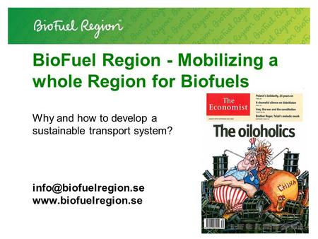 BioFuel Region - Mobilizing a whole Region for Biofuels Why and how to develop a sustainable transport system?