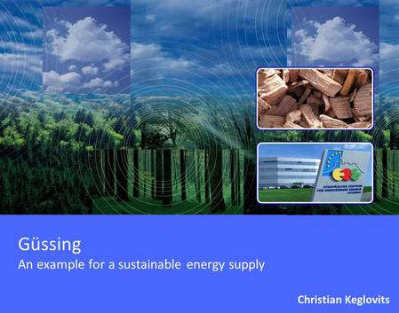 Güssing An example for a sustainable energy supply Christian Keglovits.