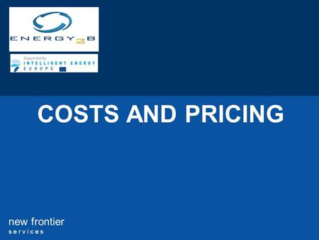 New frontier s e r v i c e s COSTS AND PRICING. 2 new frontier s e r v i c e s COSTS 1.START-UP COSTS 2.TYPES OF COSTS PRICING 3.PRICING POLICIES 4.THE.