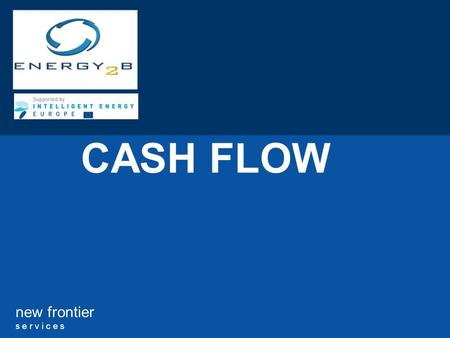 New frontier s e r v i c e s CASH FLOW. 2 new frontier s e r v i c e s TABLE OF CONTENTS 1.WHAT IS CASH? 2.WHAT IS CASH FLOW? 3.WHY IS CASH FLOW IMPORTANT?
