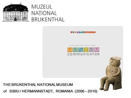 THE BRUKENTHAL NATIONAL MUSEUM of SIBIU / HERMANNSTADT, ROMANIA (2006 – 2010)