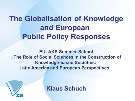 The Globalisation of Knowledge and European Public Policy Responses EULAKS Summer School The Role of Social Sciences in the Construction of Knowledge-based.