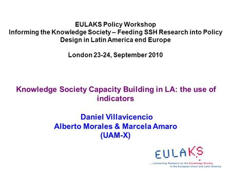 EULAKS Policy Workshop Informing the Knowledge Society – Feeding SSH Research into Policy Design in Latin America end Europe London 23-24, September 2010.