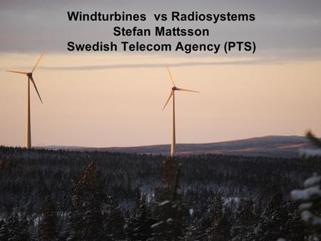 Windturbines vs Radiosystems Stefan Mattsson Swedish Telecom Agency (PTS)