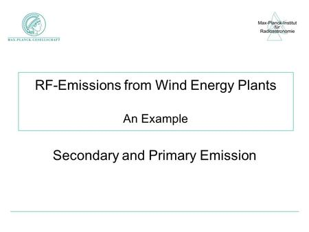RF-Emissions <strong>from</strong> <strong>Wind</strong> Energy <strong>Plants</strong> An Example Secondary and Primary Emission.