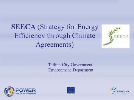 SEECA (Strategy for Energy Efficiency through Climate Agreements) Tallinn City Government Environment Department.
