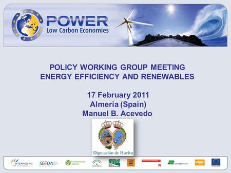 POLICY WORKING GROUP MEETING ENERGY EFFICIENCY AND RENEWABLES 17 February 2011 Almeria (Spain) Manuel B. Acevedo.
