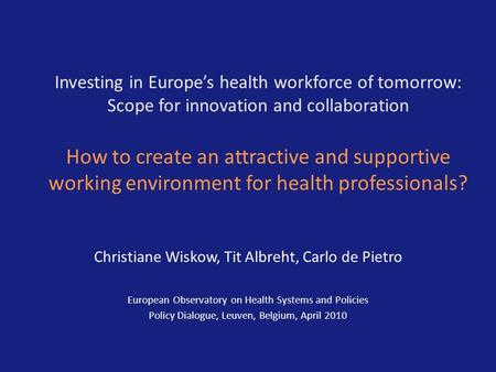 Investing in Europes health workforce of tomorrow: Scope for innovation and collaboration How to create an attractive and supportive working environment.