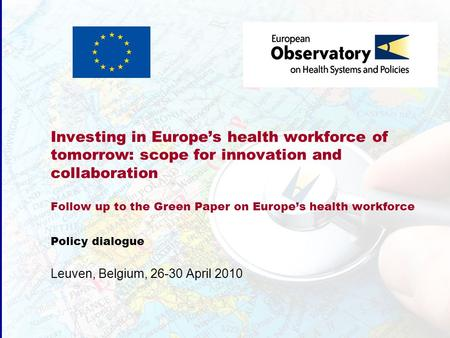 Investing in Europes health workforce of tomorrow: scope for innovation and collaboration Follow up to the Green Paper on Europes health workforce Policy.