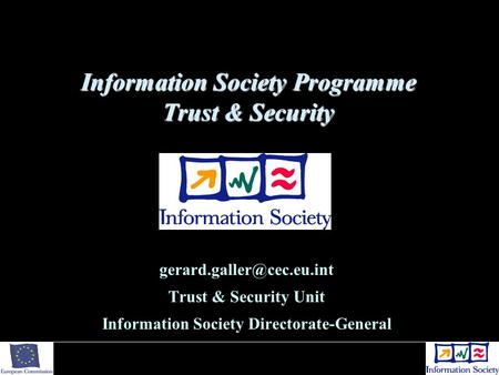 Information Society Programme Trust & Security Trust & Security Unit Information Society Directorate-General.