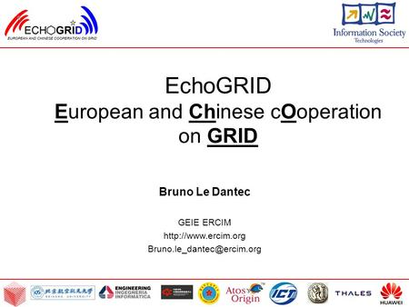 EchoGRID European and Chinese cOoperation on GRID Bruno Le Dantec GEIE ERCIM