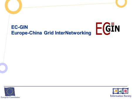 EC-GIN Europe-China Grid InterNetworking. Enriched with customised network mechanisms Original Internet technology Overview of Project Traditional Internet.