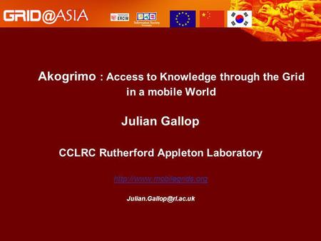 Akogrimo : Access to Knowledge through the Grid in a mobile World Julian Gallop CCLRC Rutherford Appleton Laboratory