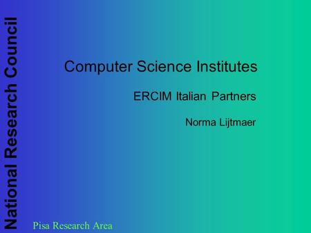 Pisa Research Area National Research Council Computer Science Institutes ERCIM Italian Partners Norma Lijtmaer.