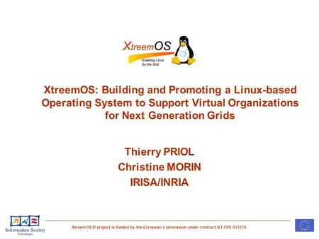 XtreemOS IP project is funded by the European Commission under contract IST-FP6-033576 XtreemOS: Building and Promoting a Linux-based Operating System.