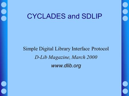CYCLADES and SDLIP Simple Digital Library Interface Protocol D-Lib Magazine, March 2000 www.dlib.org.