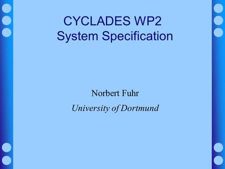 CYCLADES WP2 System Specification Norbert Fuhr University of Dortmund.