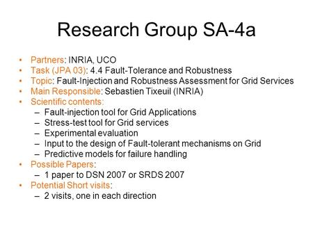 Research Group SA-4a Partners: INRIA, UCO Task (JPA 03): 4.4 Fault-Tolerance and Robustness Topic: Fault-Injection and Robustness Assessment for Grid Services.