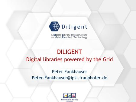 DILIGENT Digital libraries powered by the Grid Peter Fankhauser