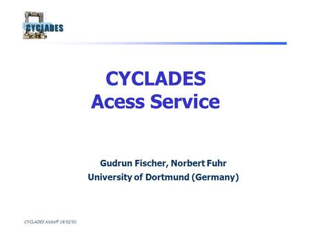 CYCLADES Kickoff 19/02/01 Gudrun Fischer, Norbert Fuhr University of Dortmund (Germany) CYCLADES Acess Service.