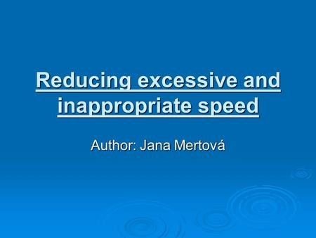 Reducing excessive and inappropriate speed Author: Jana Mertová