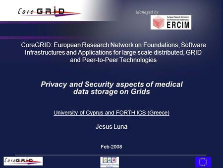CoreGRID: European Research Network on Foundations, Software Infrastructures and Applications for large scale distributed, GRID and Peer-to-Peer Technologies.