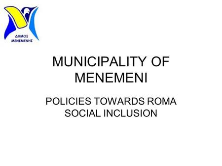 MUNICIPALITY OF MENEMENI POLICIES TOWARDS ROMA SOCIAL INCLUSION.