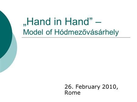 Hand in Hand – Model of Hódmezővásárhely 26. February 2010, Rome.