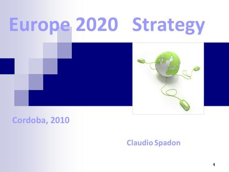 1 Europe 2020 Strategy Cordoba, 2010 Claudio Spadon.