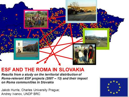 ESF AND THE ROMA IN SLOVAKIA Results from a study on the territorial distribution of Roma-relevant ESF projects (2007 – 13) and their impact on Roma communities.
