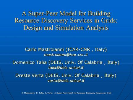 C. Mastroianni, D. Talia, O. Verta - A Super-Peer Model for Resource Discovery Services in Grids A Super-Peer Model for Building Resource Discovery Services.