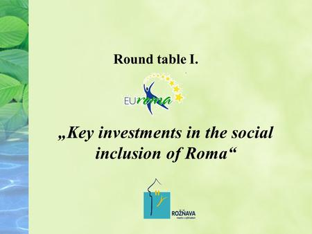 Round table I. Key investments in the social inclusion of Roma.