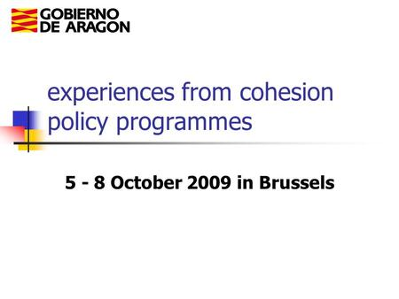 Experiences from cohesion policy programmes 5 - 8 October 2009 in Brussels.