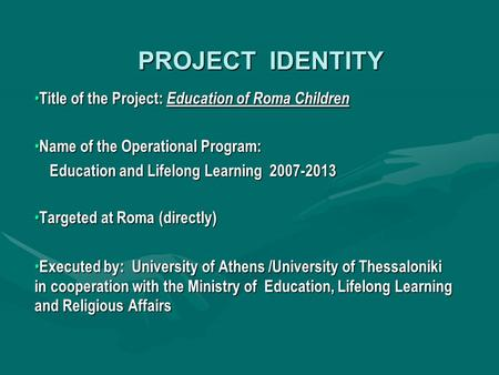 PROJECT IDENTITY Title of the Project: Education of Roma Children Title of the Project: Education of Roma Children Name of the Operational Program: Name.