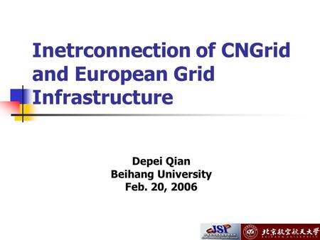 Inetrconnection of CNGrid and European Grid Infrastructure Depei Qian Beihang University Feb. 20, 2006.