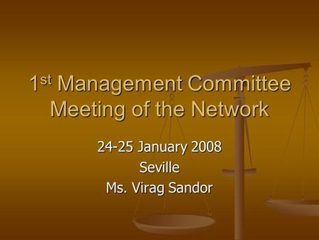 1 st Management Committee Meeting of the Network 24-25 January 2008 Seville Ms. Virag Sandor.