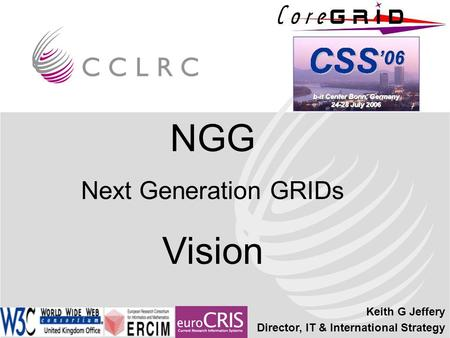 Keith G Jeffery Director, IT & International Strategy NGG Next Generation GRIDs Vision.