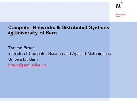 Computer Networks & Distributed University of Bern Torsten Braun Institute of Computer Science and Applied Mathematics Universität Bern