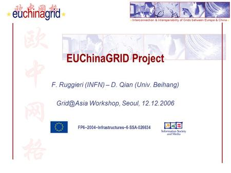 FP62004Infrastructures6-SSA-026634 EUChinaGRID Project F. Ruggieri (INFN) – D. Qian (Univ. Beihang) Workshop, Seoul, 12.12.2006.