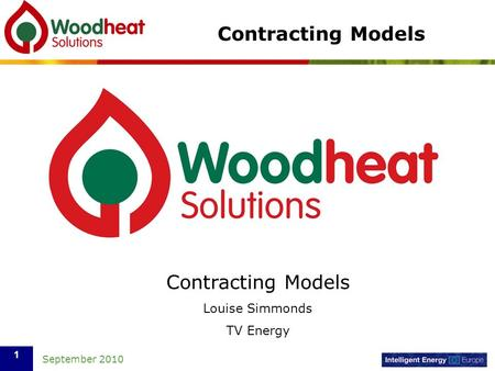 September 2010 1 Contracting Models Louise Simmonds TV Energy Contracting Models.