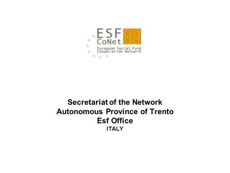 Secretariat of the Network Autonomous Province of Trento Esf Office ITALY.