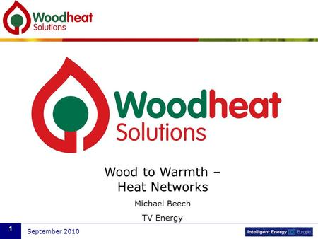 September 2010 1 Wood to Warmth – Heat Networks Michael Beech TV Energy.