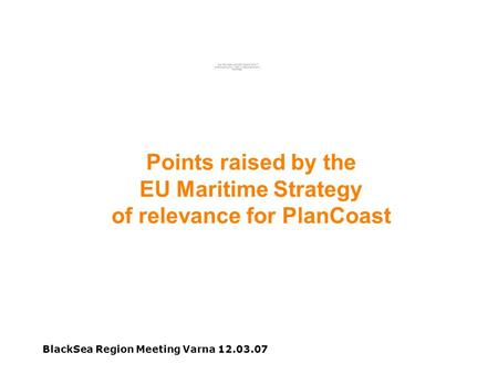 BlackSea Region Meeting Varna 12.03.07 Points raised by the EU Maritime Strategy of relevance for PlanCoast.