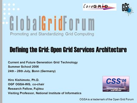 Promoting and Standardizing Grid Computing Defining the Grid: Open Grid Services Architecture Current and Future Generation Grid Technology Summer School.