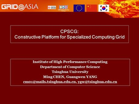 CPSCG: Constructive Platform for Specialized Computing Grid Institute of High Performance Computing Department of Computer Science Tsinghua University.