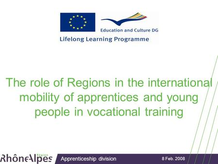 Apprenticeship division 8 Feb. 2008 The role of Regions in the international mobility of apprentices and young people in vocational training.