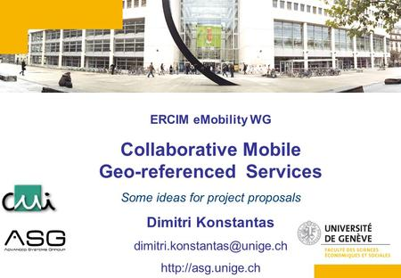 1 ERCIM eMobility WG Collaborative Mobile Geo-referenced Services Some ideas for project proposals Dimitri Konstantas