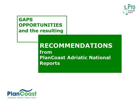RECOMMENDATIONS from PlanCoast Adriatic National Reports GAPS OPPORTUNITIES and the resulting.