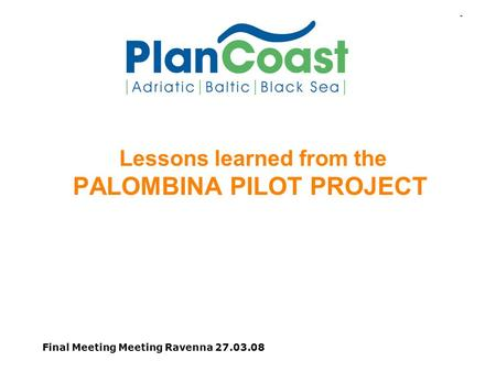 Final Meeting Meeting Ravenna 27.03.08 Lessons learned from the PALOMBINA PILOT PROJECT.